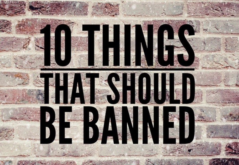 10 things that should be banned shut up meg blog post