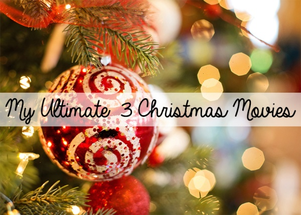 My Ultimate Three Christmas Movies - megangriffin.com